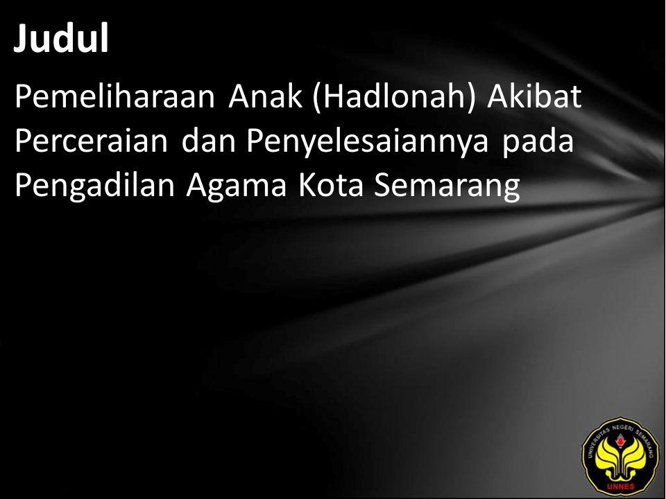 Judul Pemeliharaan Anak (Hadlonah) Akibat Perceraian dan Penyelesaiannya pada Pengadilan Agama Kota Semarang