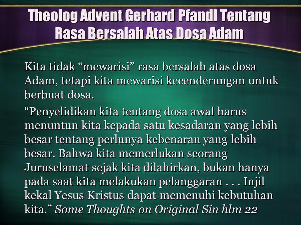 Theolog Advent Gerhard Pfandl Tentang Rasa Bersalah Atas Dosa Adam Kita tidak mewarisi rasa bersalah atas dosa Adam, tetapi kita mewarisi kecenderungan untuk berbuat dosa.