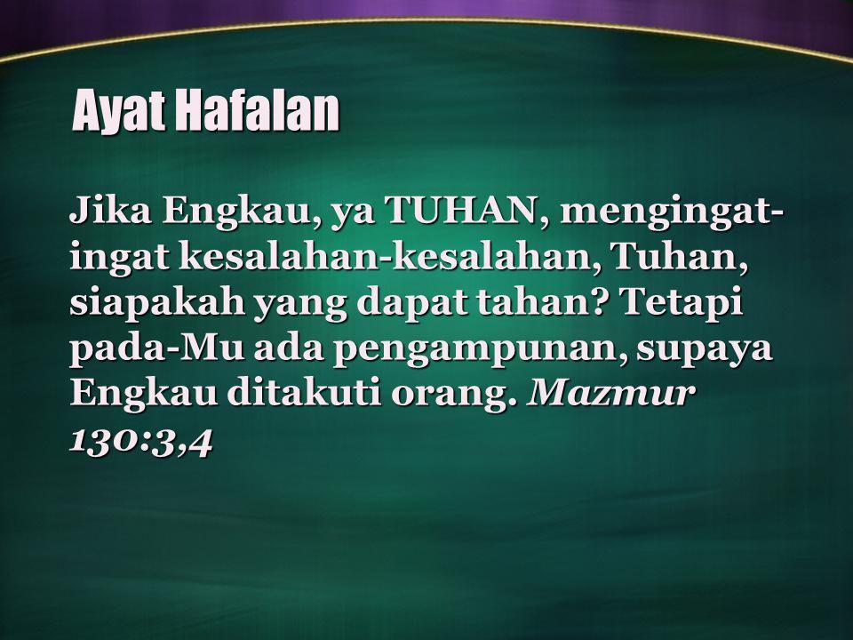Ayat Hafalan Jika Engkau, ya TUHAN, mengingat- ingat kesalahan-kesalahan, Tuhan, siapakah yang dapat tahan.