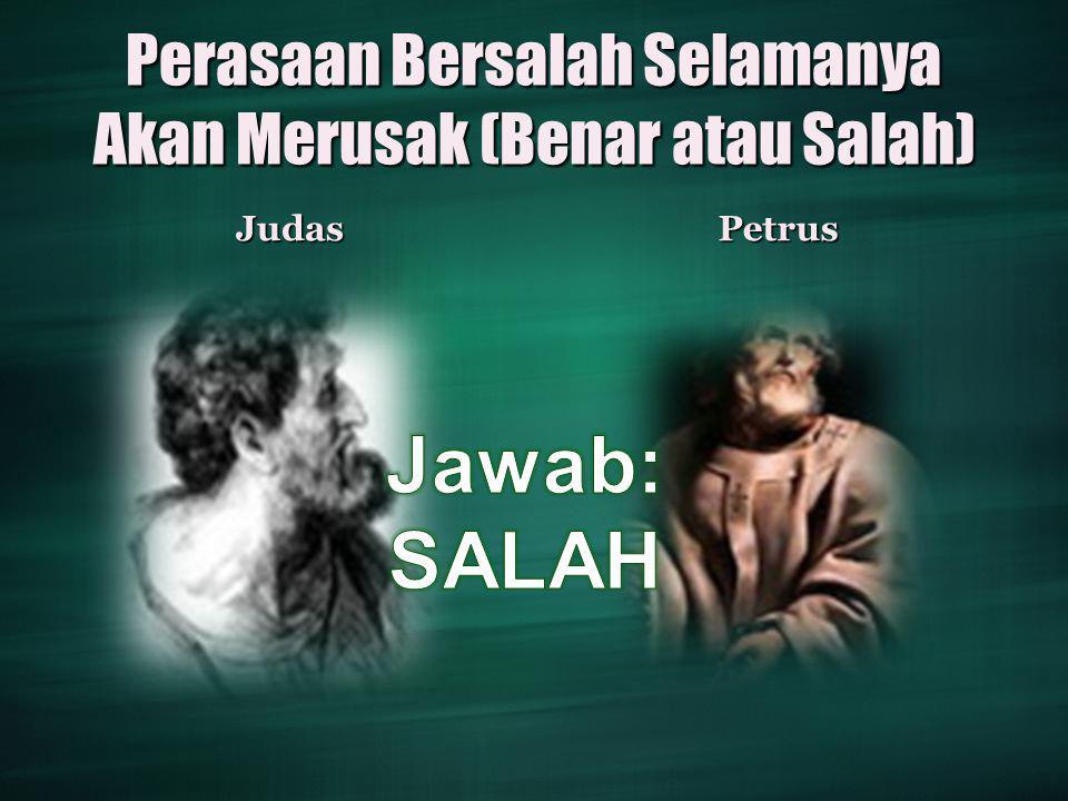 Perasaan Bersalah Selamanya Akan Merusak (Benar atau Salah) JudasPetrus