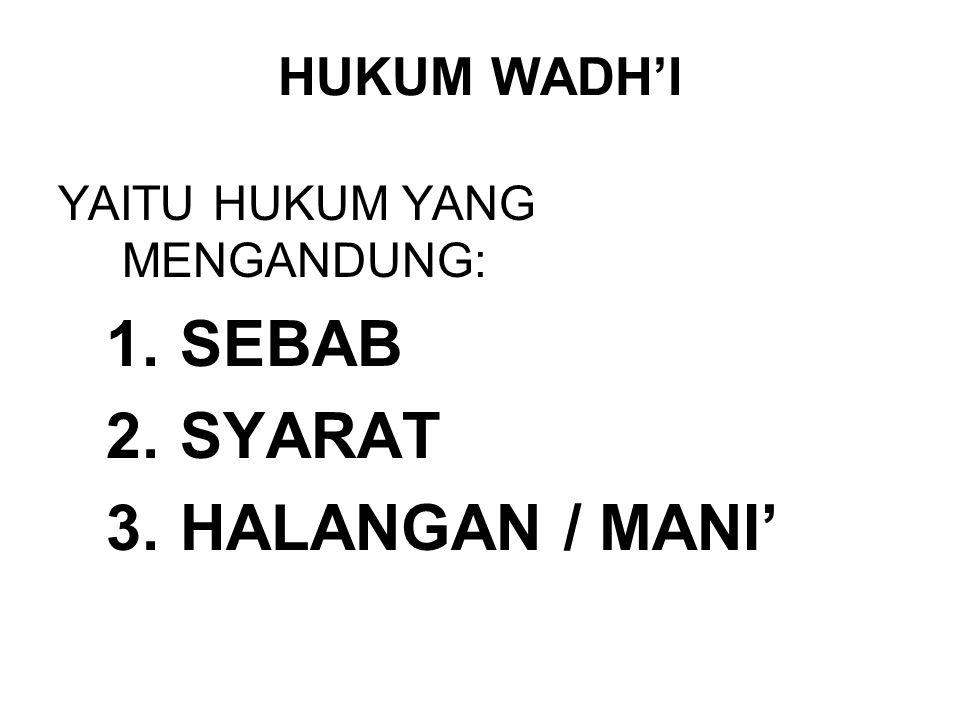 HUKUM WADH'I YAITU HUKUM YANG MENGANDUNG: 1. SEBAB 2. SYARAT 3. HALANGAN / MANI'
