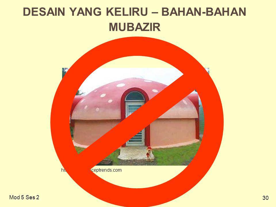 30 Mod 5 Ses 2 DESAIN YANG KELIRU – BAHAN-BAHAN MUBAZIR http://www.conceptrends.com