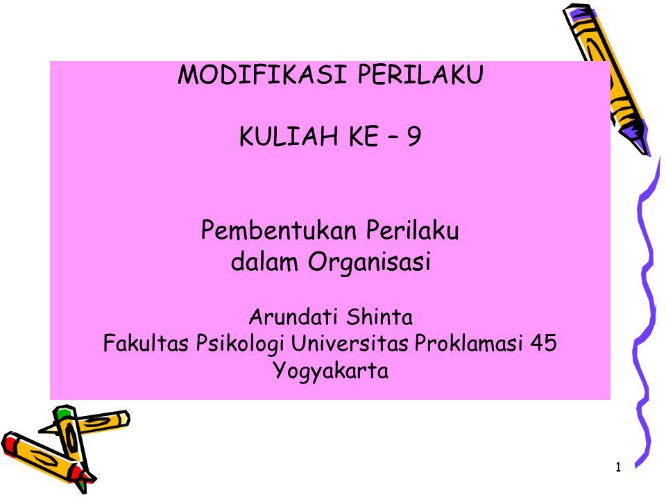 1 MODIFIKASI PERILAKU KULIAH KE – 9 Pembentukan Perilaku dalam Organisasi Arundati Shinta Fakultas Psikologi Universitas Proklamasi 45 Yogyakarta