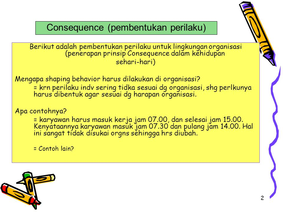 2 Berikut adalah pembentukan perilaku untuk lingkungan organisasi (penerapan prinsip Consequence dalam kehidupan sehari-hari) Mengapa shaping behavior harus dilakukan di organisasi.