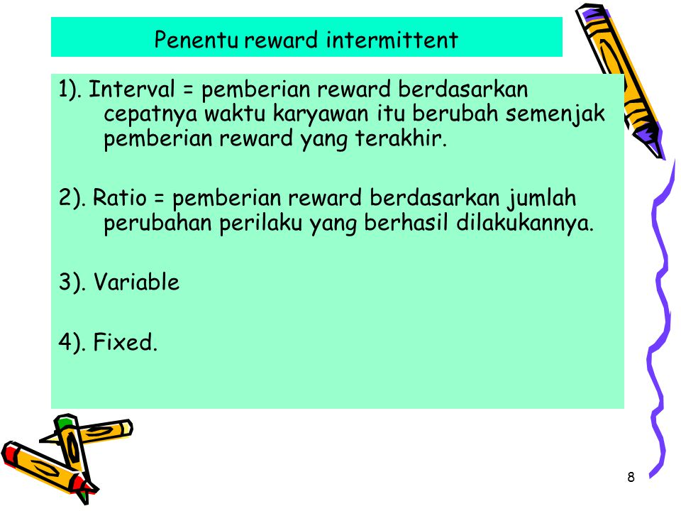 8 Penentu reward intermittent 1). Interval = pemberian reward berdasarkan cepatnya waktu karyawan itu berubah semenjak pemberian reward yang terakhir.