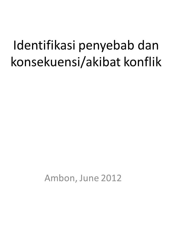 Identifikasi penyebab dan konsekuensi/akibat konflik Ambon, June 2012