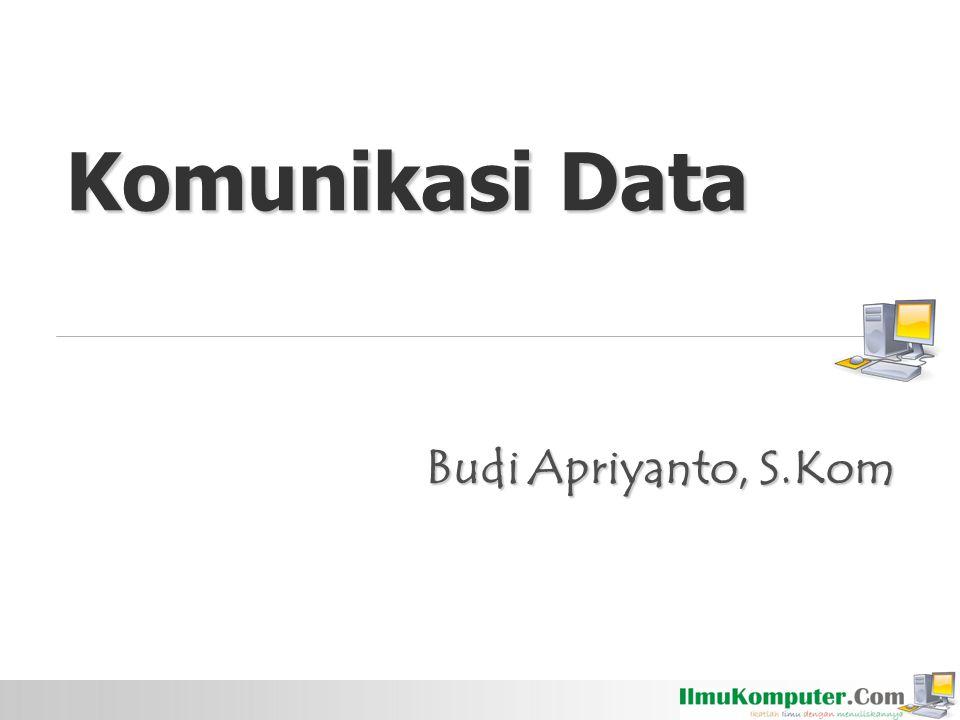 Komunikasi Data Budi Apriyanto, S.Kom