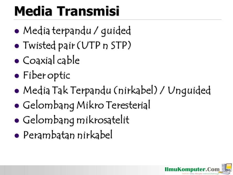 Media Transmisi Media terpandu / guided Media terpandu / guided Twisted pair (UTP n STP) Twisted pair (UTP n STP) Coaxial cable Coaxial cable Fiber op