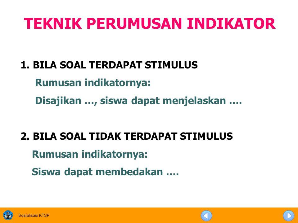 Indikator soal sebagai pertanda atau indikasi pencapaian kompetensi Indikator menggunakan kata kerja operasional yang dapat diukur Indikator mengacu p