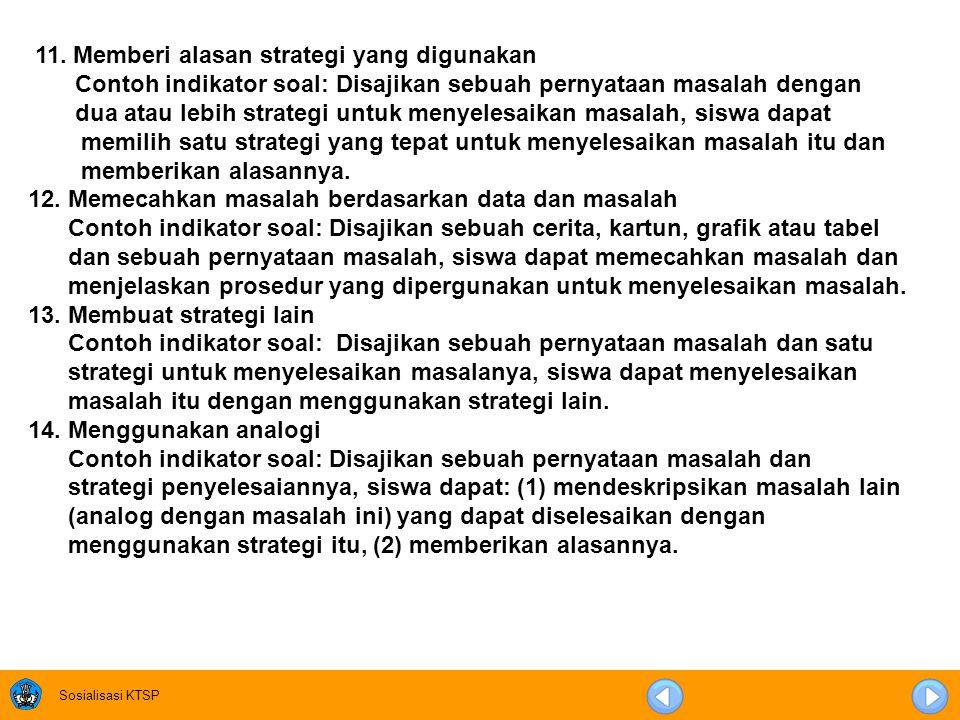 Sosialisasi KTSP 6. Mendeskripsikan berbagai strategi Contoh indikator soal: Disajikan sebuah pernyataan masalah, siswa dapat memecahkan masalah ke da