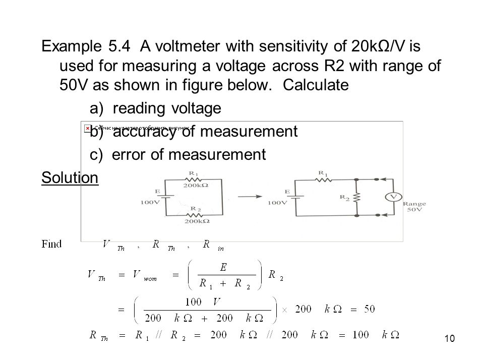 10 Example 5.4 A voltmeter with sensitivity of 20kΩ/V is used for measuring a voltage across R2 with range of 50V as shown in figure below. Calculate