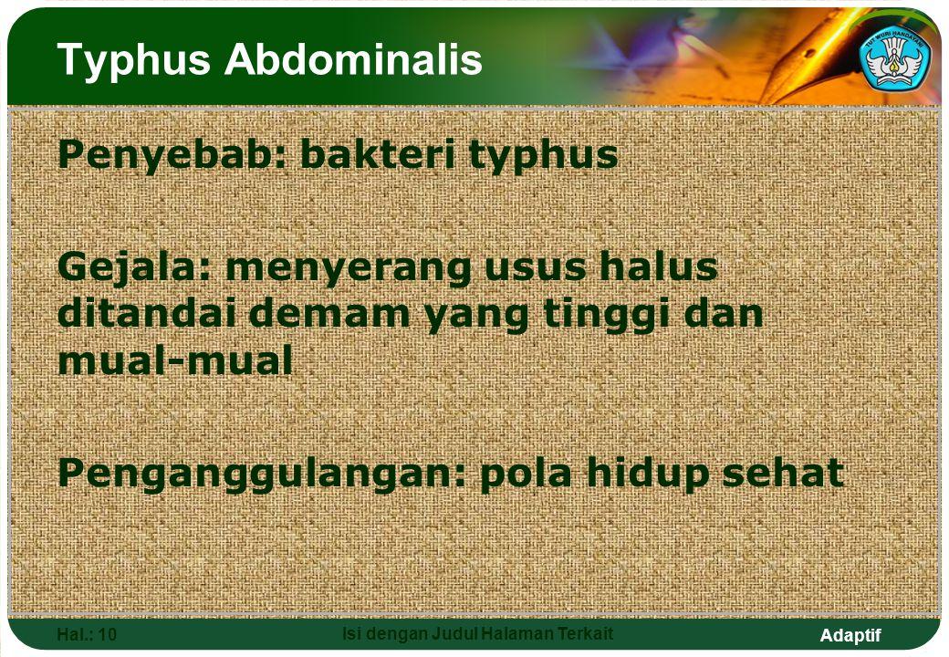 Adaptif Hal.: 10 Isi dengan Judul Halaman Terkait Penyebab: bakteri typhus Gejala: menyerang usus halus ditandai demam yang tinggi dan mual-mual Penga