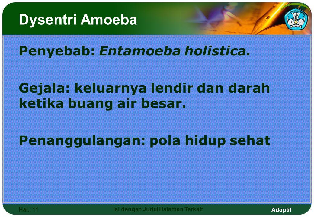 Adaptif Hal.: 11 Isi dengan Judul Halaman Terkait Penyebab: Entamoeba holistica. Gejala: keluarnya lendir dan darah ketika buang air besar. Penanggula