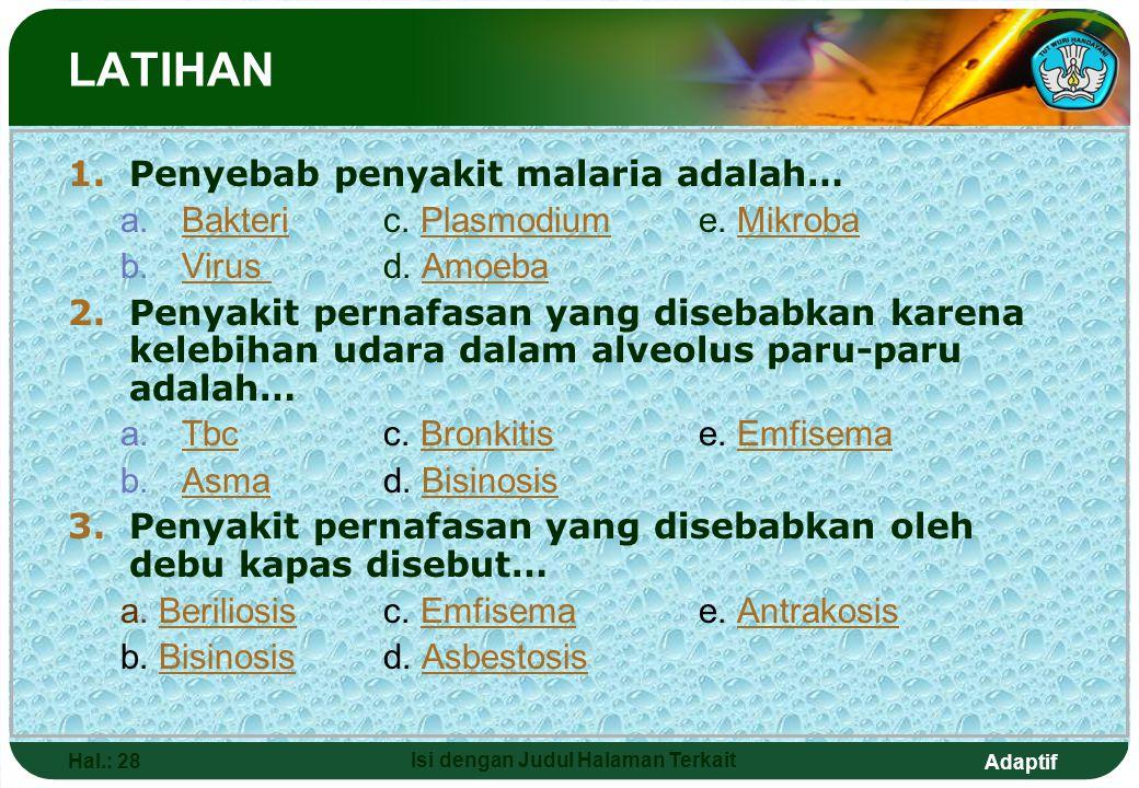 Adaptif Hal.: 28 Isi dengan Judul Halaman Terkait LATIHAN 1.Penyebab penyakit malaria adalah… a.Bakteric. Plasmodiume. MikrobaBakteriPlasmodiumMikroba