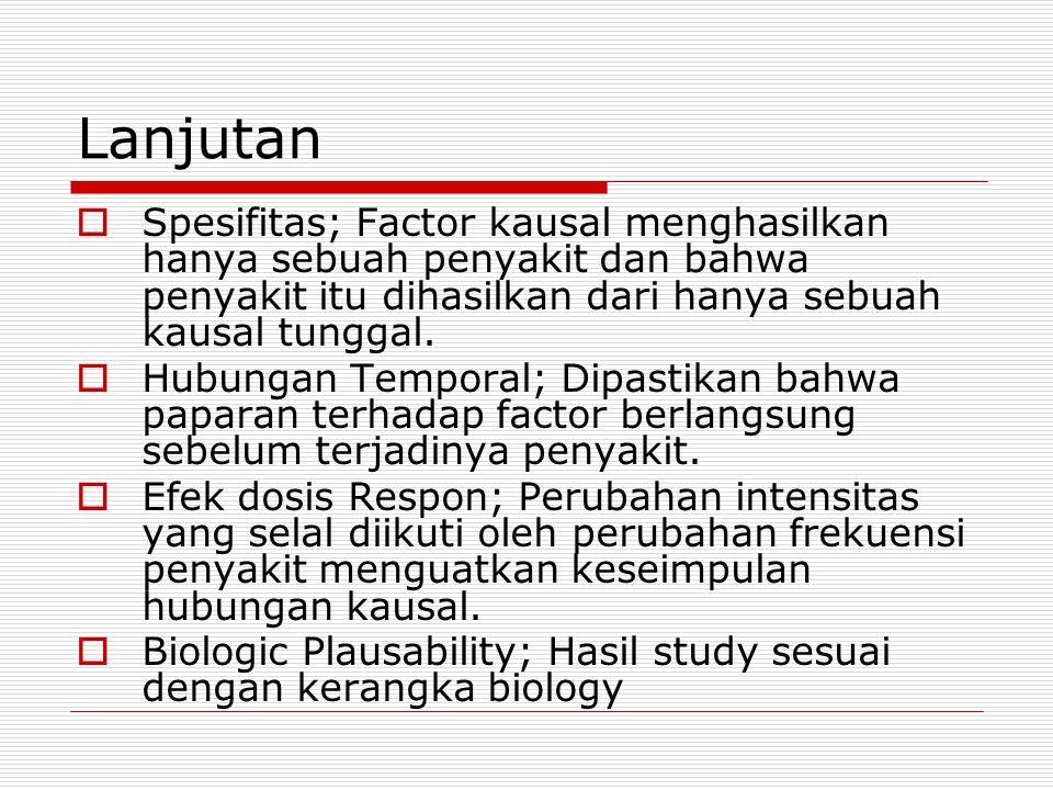 Lanjutan  Spesifitas; Factor kausal menghasilkan hanya sebuah penyakit dan bahwa penyakit itu dihasilkan dari hanya sebuah kausal tunggal.