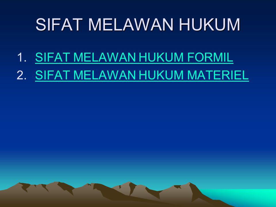 SIFAT MELAWAN HUKUM 1.SIFAT MELAWAN HUKUM FORMILSIFAT MELAWAN HUKUM FORMIL 2.SIFAT MELAWAN HUKUM MATERIELSIFAT MELAWAN HUKUM MATERIEL