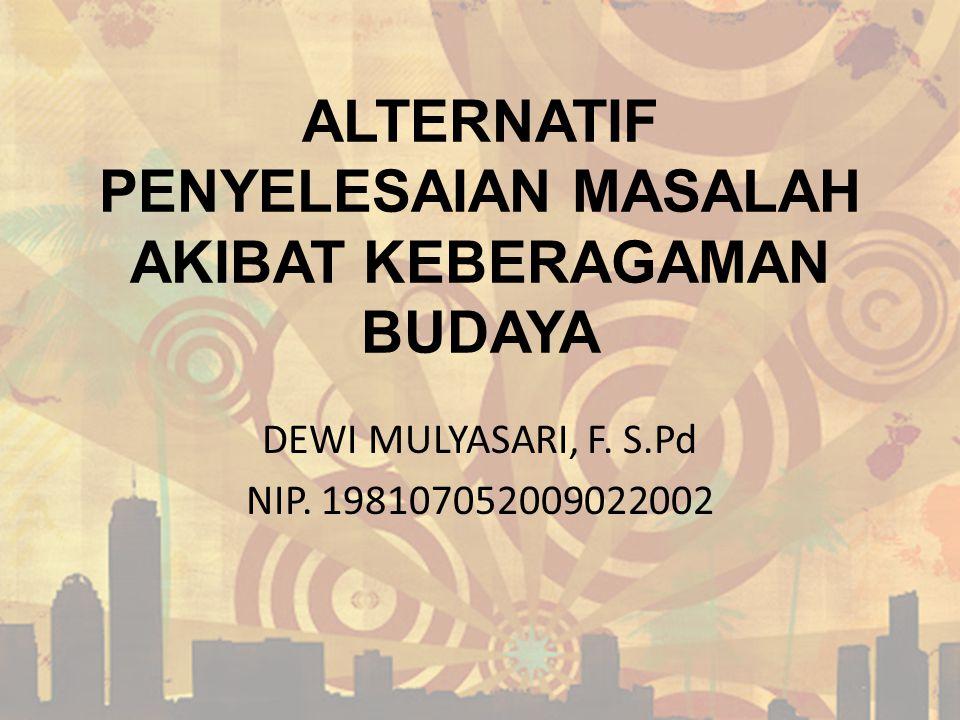 ALTERNATIF PENYELESAIAN MASALAH AKIBAT KEBERAGAMAN BUDAYA DEWI MULYASARI, F. S.Pd NIP. 198107052009022002