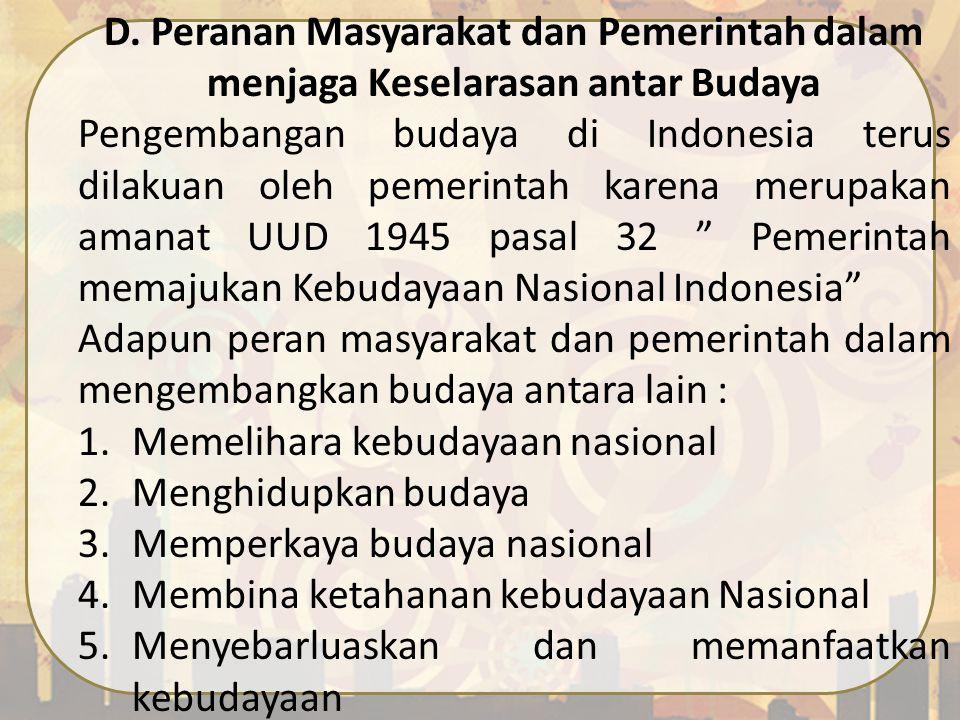 D. Peranan Masyarakat dan Pemerintah dalam menjaga Keselarasan antar Budaya Pengembangan budaya di Indonesia terus dilakuan oleh pemerintah karena mer