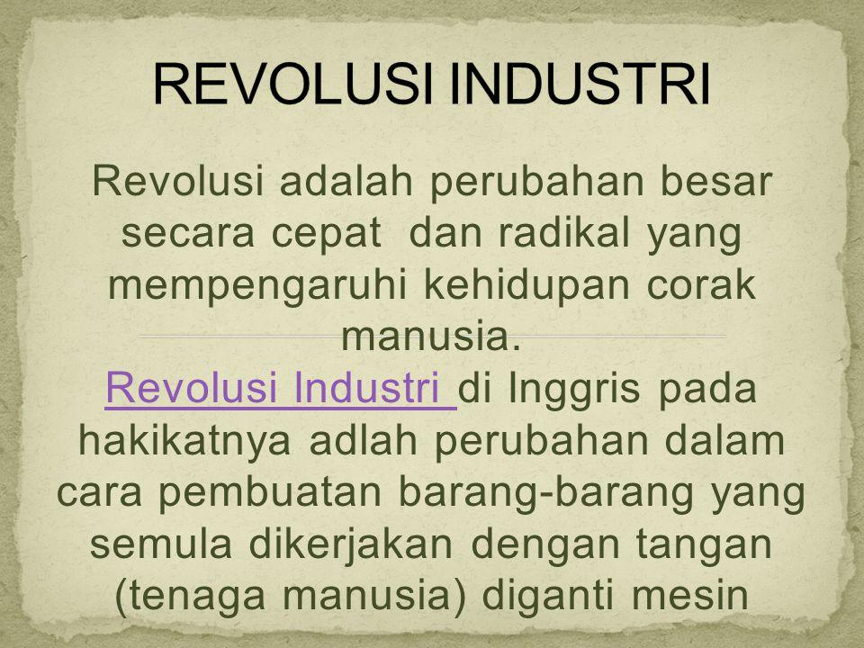Sebab-sebab Timbulnya Revolusi Industri Sebab-sebab Timbulnya Revolusi Industri Tahap perkembangan industri Berbagai jenis penemuan Akibat revolusi industri