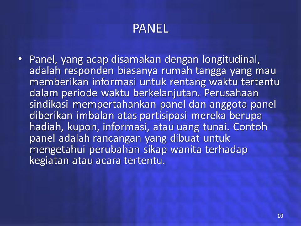 PANEL Panel, yang acap disamakan dengan longitudinal, adalah responden biasanya rumah tangga yang mau memberikan informasi untuk rentang waktu tertent