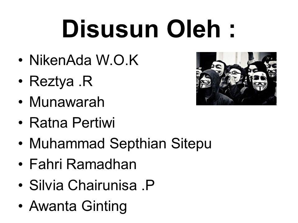 Disusun Oleh : NikenAda W.O.K Reztya.R Munawarah Ratna Pertiwi Muhammad Septhian Sitepu Fahri Ramadhan Silvia Chairunisa.P Awanta Ginting