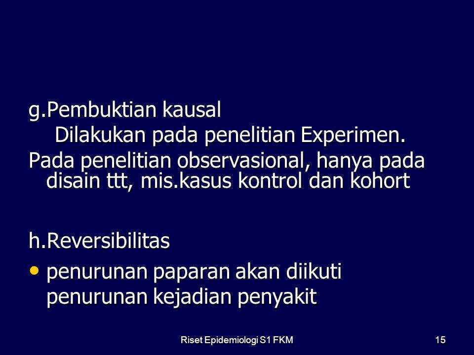 g.Pembuktian kausal Dilakukan pada penelitian Experimen.