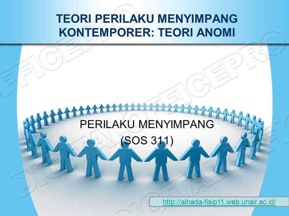 TEORI PERILAKU MENYIMPANG KONTEMPORER: TEORI ANOMI PERILAKU MENYIMPANG (SOS 311) http://alhada-fisip11.web.unair.ac.id/
