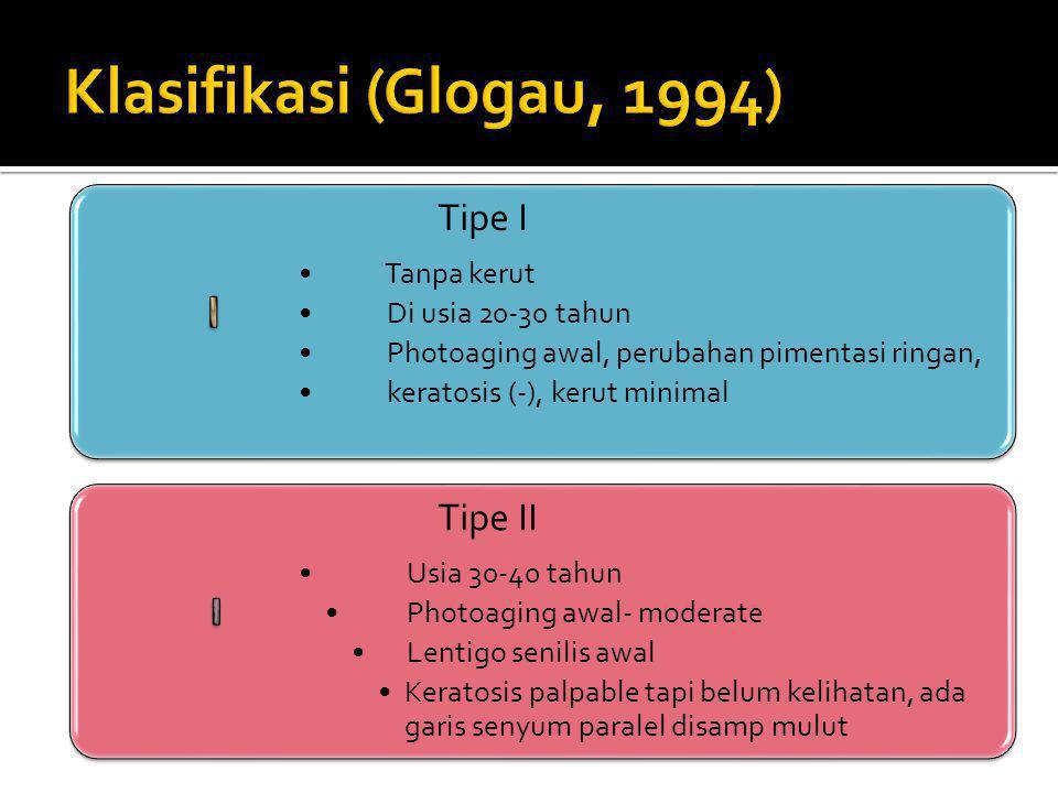 Tipe I Tanpa kerut Di usia 20-30 tahun Photoaging awal, perubahan pimentasi ringan, keratosis (-), kerut minimal Tipe II Usia 30-40 tahun Photoaging a