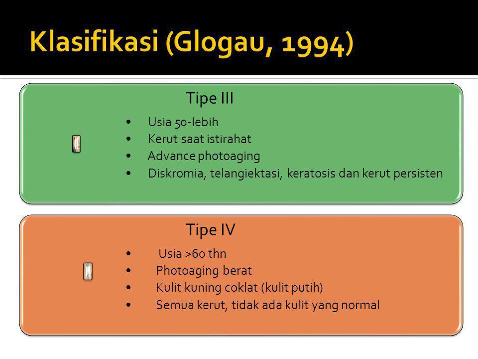 Tipe III Usia 50-lebih Kerut saat istirahat Advance photoaging Diskromia, telangiektasi, keratosis dan kerut persisten Tipe IV Usia >60 thn Photoaging