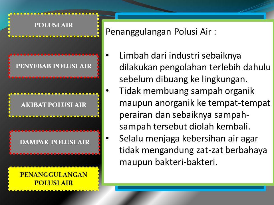 POLUSI AIR PENYEBAB POLUSI AIR AKIBAT POLUSI AIR PENANGGULANGAN POLUSI AIR DAMPAK POLUSI AIR Penanggulangan Polusi Air : Limbah dari industri sebaikny
