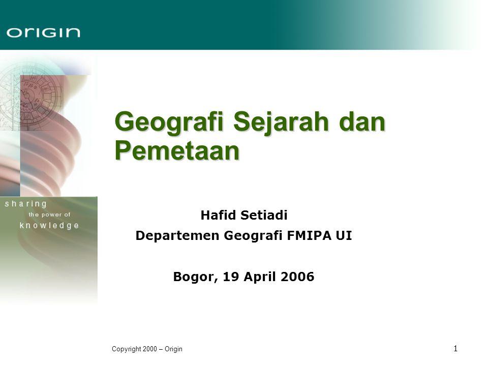 Copyright 2000 – Origin 22 Peta & SIG dalam Geografi Sejarah PERAN DAN KEDUDUKAN SIG : Dalam ilmu geografi, SIG bukanlah esensi melainkan alat.