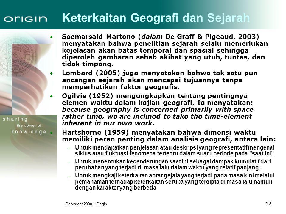 Copyright 2000 – Origin 12 Keterkaitan Geografi dan Sejarah Soemarsaid Martono (dalam De Graff & Pigeaud, 2003) menyatakan bahwa penelitian sejarah s