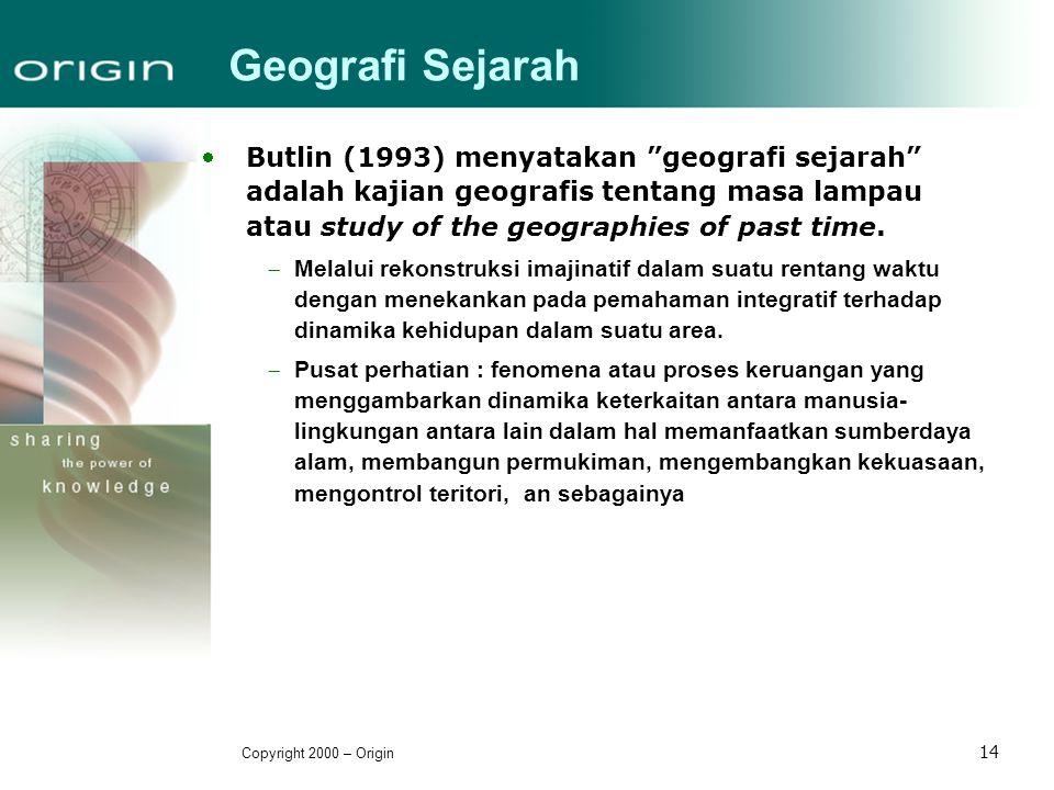 "Copyright 2000 – Origin 14 Geografi Sejarah Butlin (1993) menyatakan ""geografi sejarah"" adalah kajian geografis tentang masa lampau atau study of the"