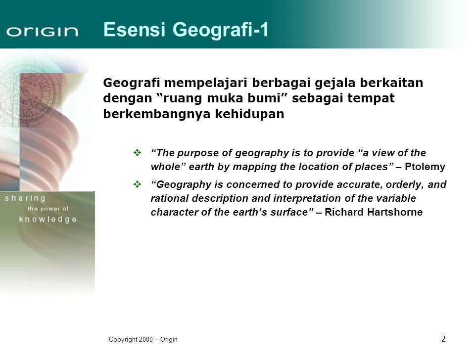"Copyright 2000 – Origin 2 Esensi Geografi-1 Geografi mempelajari berbagai gejala berkaitan dengan ""ruang muka bumi"" sebagai tempat berkembangnya kehid"