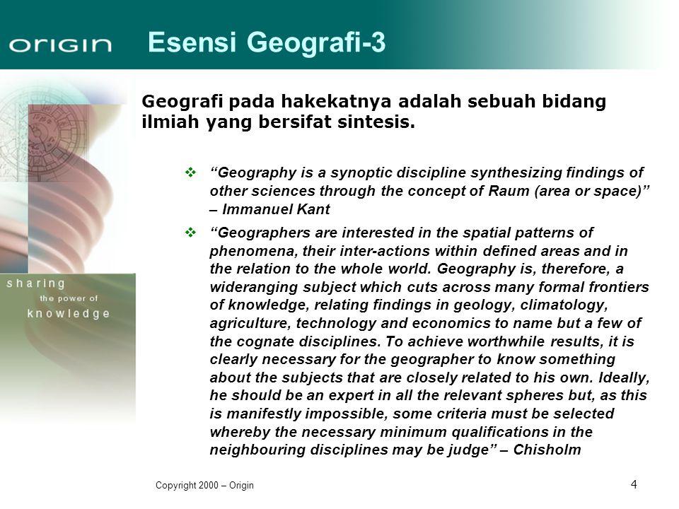 "Copyright 2000 – Origin 4 Esensi Geografi-3 Geografi pada hakekatnya adalah sebuah bidang ilmiah yang bersifat sintesis.  ""Geography is a synoptic di"