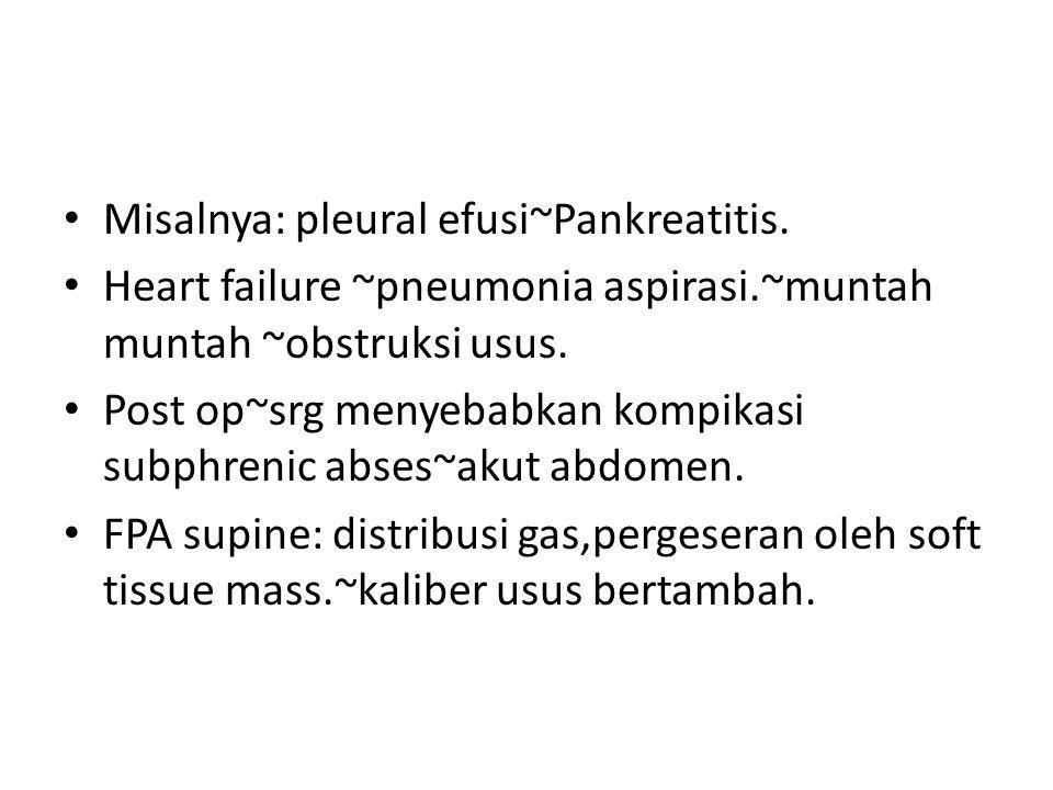 Misalnya: pleural efusi~Pankreatitis. Heart failure ~pneumonia aspirasi.~muntah muntah ~obstruksi usus. Post op~srg menyebabkan kompikasi subphrenic a