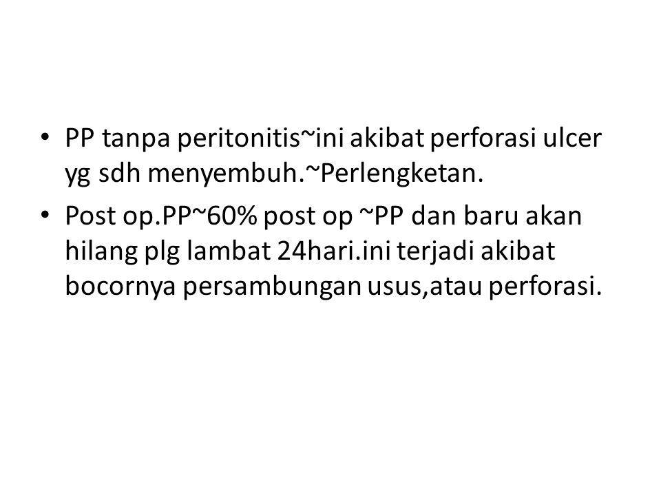 PP tanpa peritonitis~ini akibat perforasi ulcer yg sdh menyembuh.~Perlengketan. Post op.PP~60% post op ~PP dan baru akan hilang plg lambat 24hari.ini