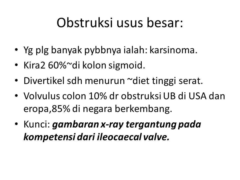 Obstruksi usus besar: Yg plg banyak pybbnya ialah: karsinoma. Kira2 60%~di kolon sigmoid. Divertikel sdh menurun ~diet tinggi serat. Volvulus colon 10