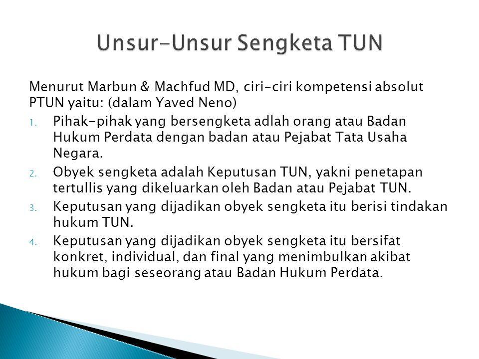 Menurut Marbun & Machfud MD, ciri-ciri kompetensi absolut PTUN yaitu: (dalam Yaved Neno) 1.
