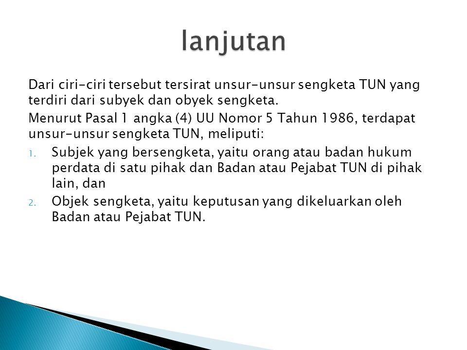 Dari ciri-ciri tersebut tersirat unsur-unsur sengketa TUN yang terdiri dari subyek dan obyek sengketa.