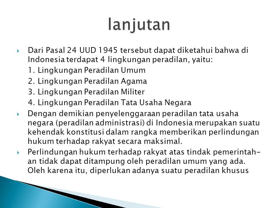  Dari Pasal 24 UUD 1945 tersebut dapat diketahui bahwa di Indonesia terdapat 4 lingkungan peradilan, yaitu: 1.