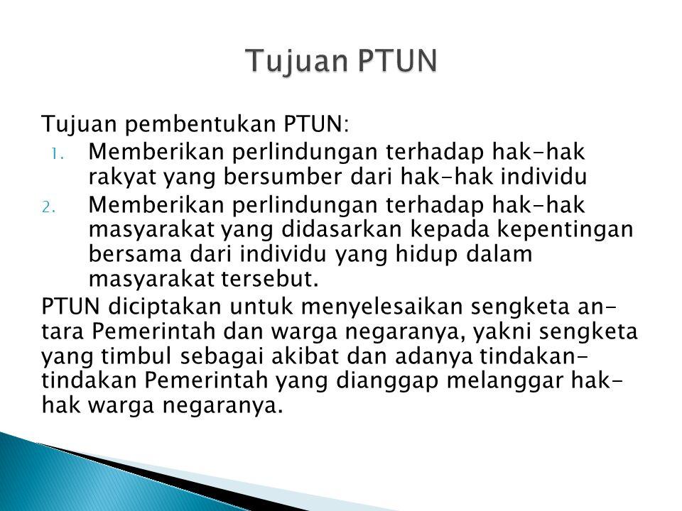 Tujuan pembentukan PTUN: 1.