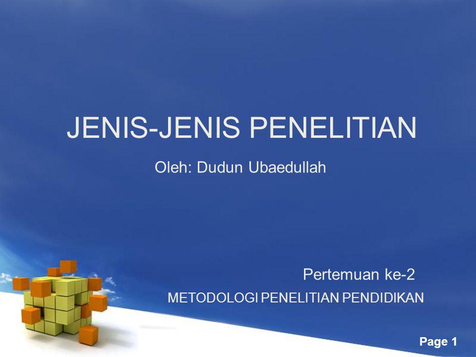 Page 1 JENIS-JENIS PENELITIAN METODOLOGI PENELITIAN PENDIDIKAN Pertemuan ke-2 Oleh: Dudun Ubaedullah