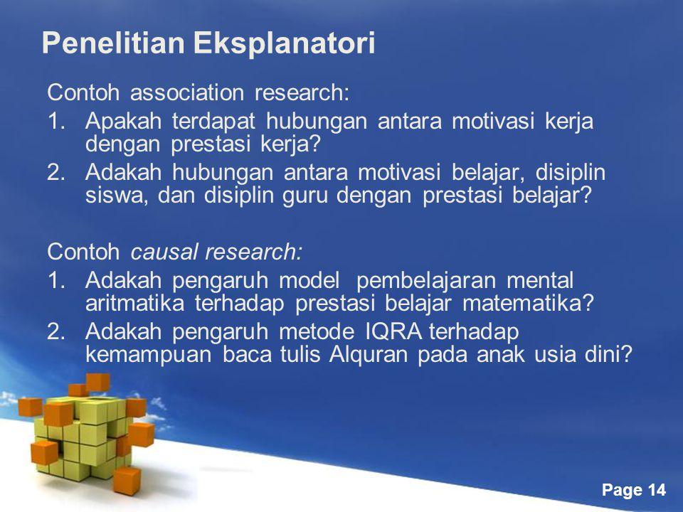 Page 14 Penelitian Eksplanatori Contoh association research: 1.Apakah terdapat hubungan antara motivasi kerja dengan prestasi kerja.