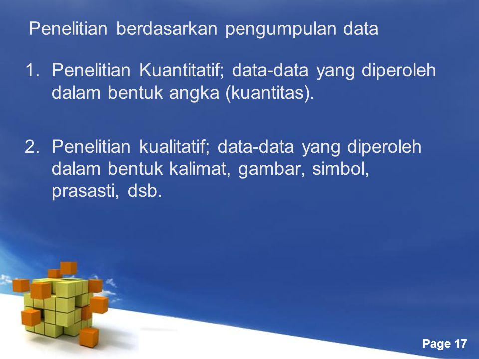 Page 17 Penelitian berdasarkan pengumpulan data 1.Penelitian Kuantitatif; data-data yang diperoleh dalam bentuk angka (kuantitas).