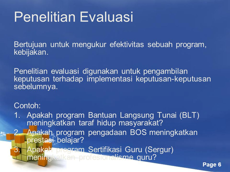 Page 6 Penelitian Evaluasi Bertujuan untuk mengukur efektivitas sebuah program, kebijakan.