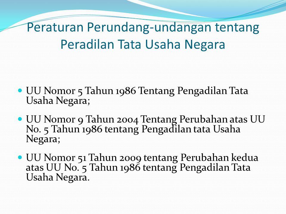 Peraturan Perundang-undangan tentang Peradilan Tata Usaha Negara UU Nomor 5 Tahun 1986 Tentang Pengadilan Tata Usaha Negara; UU Nomor 9 Tahun 2004 Ten