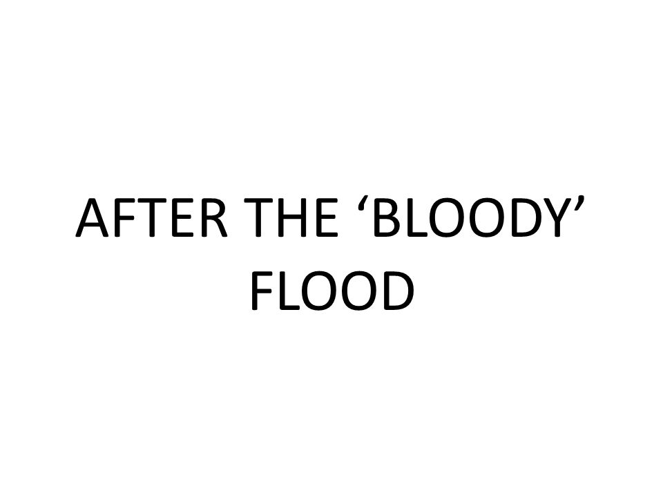 AFTER THE 'BLOODY' FLOOD
