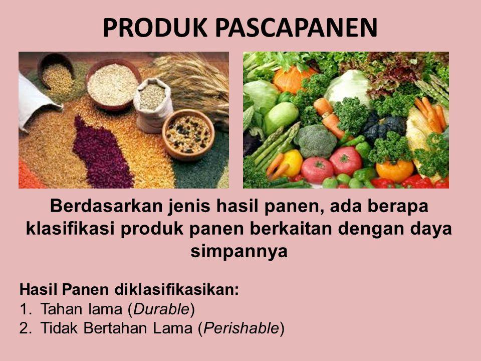 PRODUK PASCAPANEN Hasil Panen diklasifikasikan: 1.Tahan lama (Durable) 2.Tidak Bertahan Lama (Perishable) Berdasarkan jenis hasil panen, ada berapa kl
