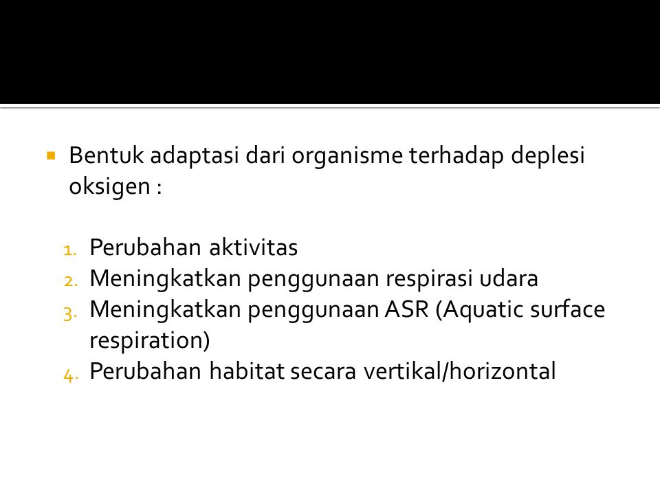  Bentuk adaptasi dari organisme terhadap deplesi oksigen : 1.